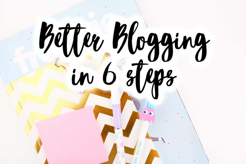 Better Blogging In 6 Steps