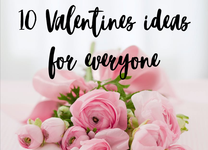 10 Valentines Ideas For Everyone