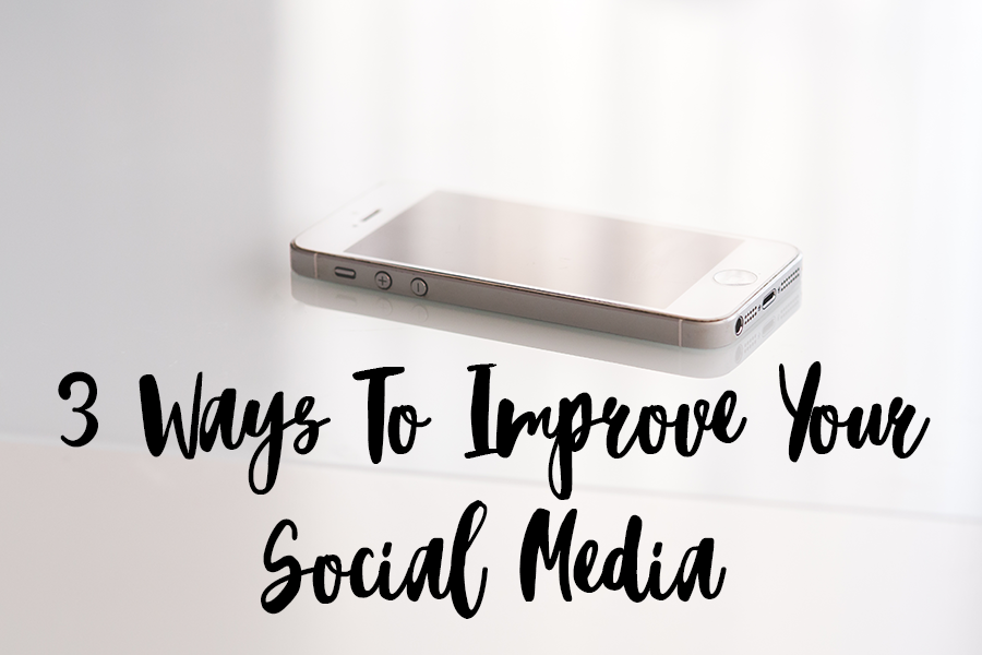 3 Ways To Improve Your Social Media