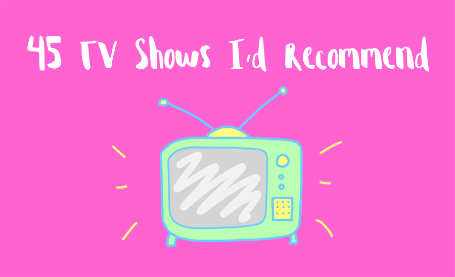 45 TV Shows I'd Recommend