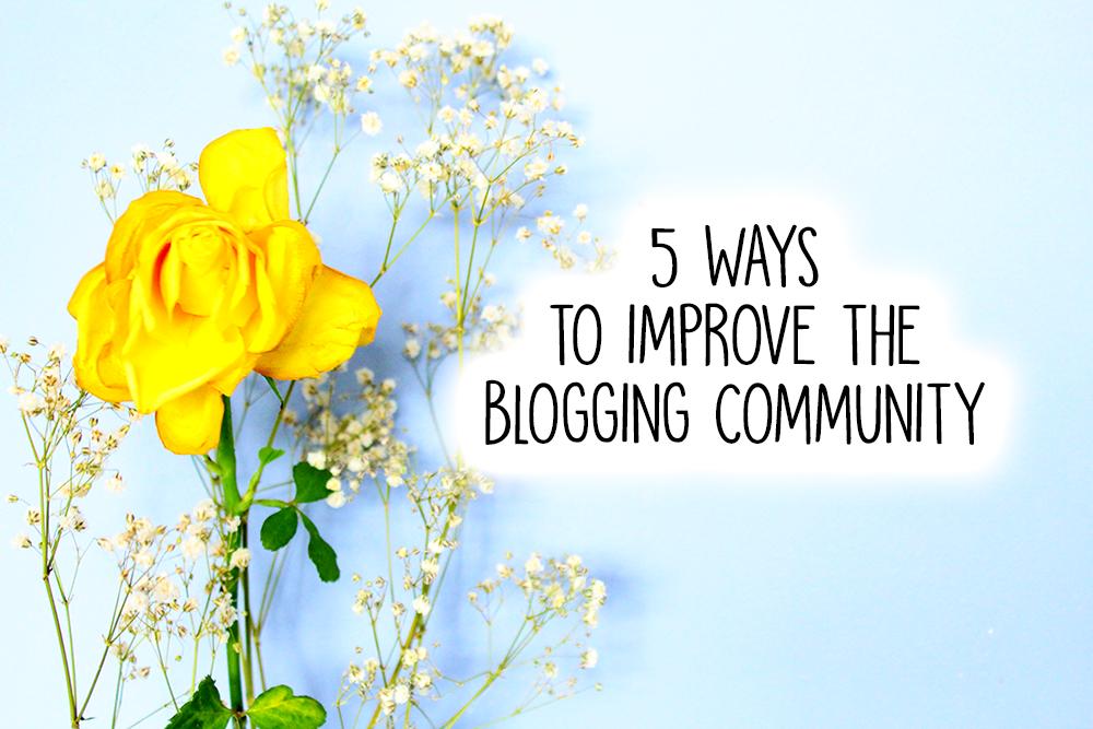 5 WAYS TO IMPROVE THE BLOGGING COMMUNITY