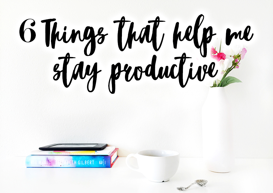 6 Things That Help Me Stay Productive
